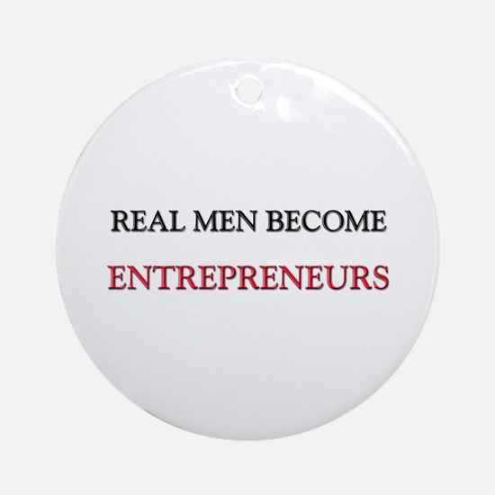 Real Men Become Entrepreneurs Ornament (Round)