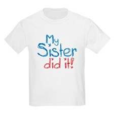 My Sister Did It! (2) T-Shirt