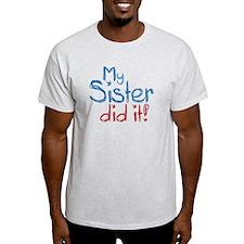 My Sister Did It! (2) T-Shirt