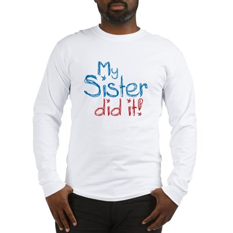 My Sister Did It! (2) Long Sleeve T-Shirt