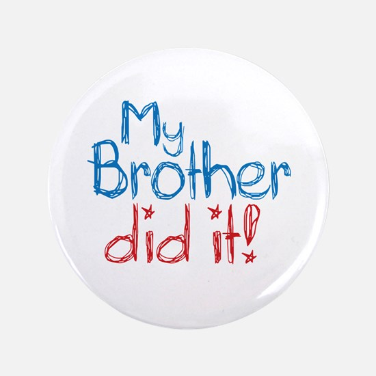 """My Brother Did It! (2) 3.5"""" Button"""