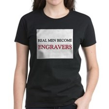 Real Men Become Engravers Tee