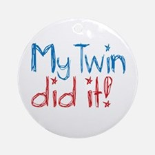 My Twin Did It! (2) Ornament (Round)