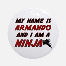 my name is armando and i am a ninja Ornament (Roun