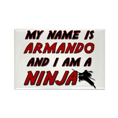 my name is armando and i am a ninja Rectangle Magn