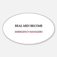 Real Men Become Emergency Managers Oval Decal