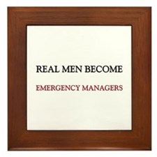Real Men Become Emergency Managers Framed Tile