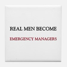 Real Men Become Emergency Managers Tile Coaster