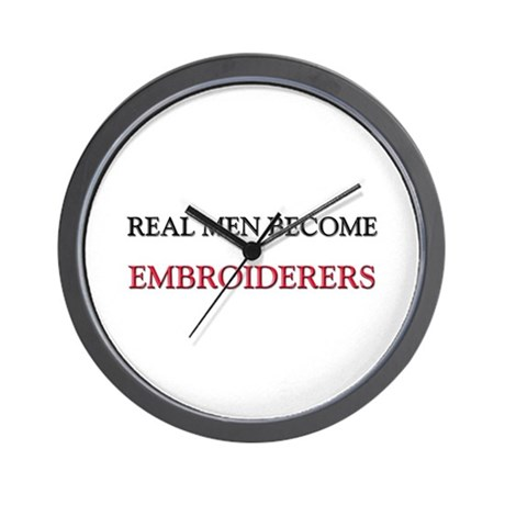 Real Men Become Embroiderers Wall Clock