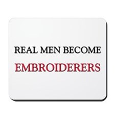 Real Men Become Embroiderers Mousepad