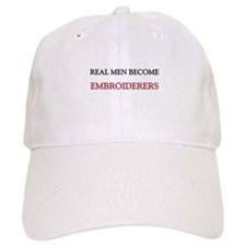 Real Men Become Embroiderers Baseball Cap
