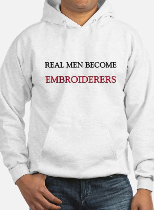 Real Men Become Embroiderers Hoodie
