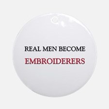 Real Men Become Embroiderers Ornament (Round)