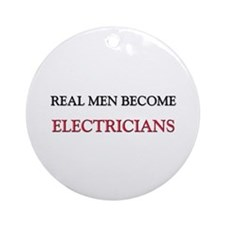 Real Men Become Electricians Ornament (Round)