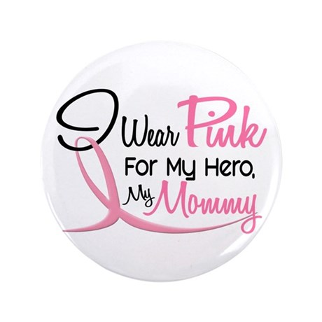 "Pink For My Hero 3 MOMMY 3.5"" Button"