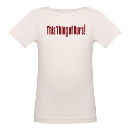 This Thing of Ours Organic Baby T-Shirt