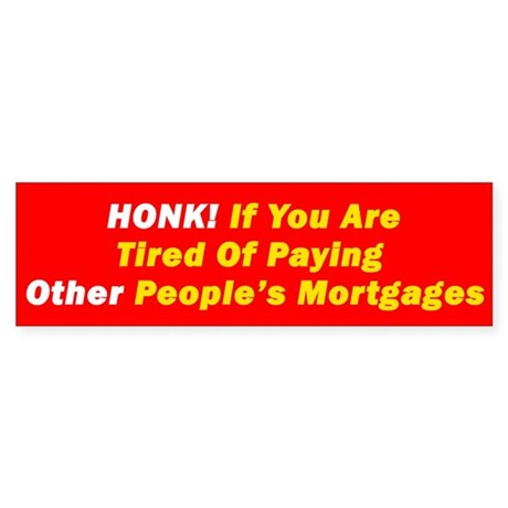 Honk Other People's Mortgage Bumper Sticker