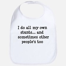I do all my own stunts...& sometimes other people'