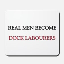 Real Men Become Dock Labourers Mousepad