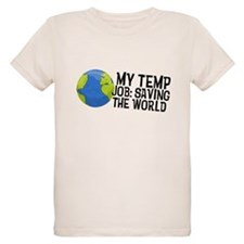 My Temp Job is Saving the Wor T-Shirt
