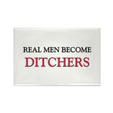 Real Men Become Ditchers Rectangle Magnet