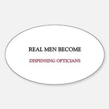 Real Men Become Dispensing Opticians Decal