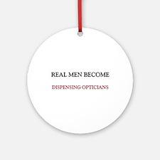 Real Men Become Dispensing Opticians Ornament (Rou