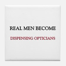 Real Men Become Dispensing Opticians Tile Coaster