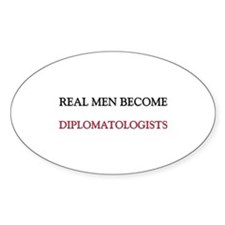 Real Men Become Diplomatologists Oval Decal