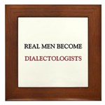Real Men Become Dialectologists Framed Tile