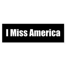 """""""I miss America"""" Bumper Bumper Sticker"""