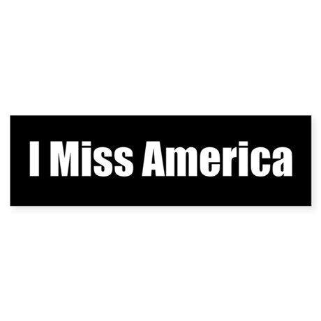 """I miss America"" Bumper Sticker"