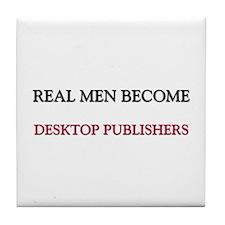 Real Men Become Desktop Publishers Tile Coaster