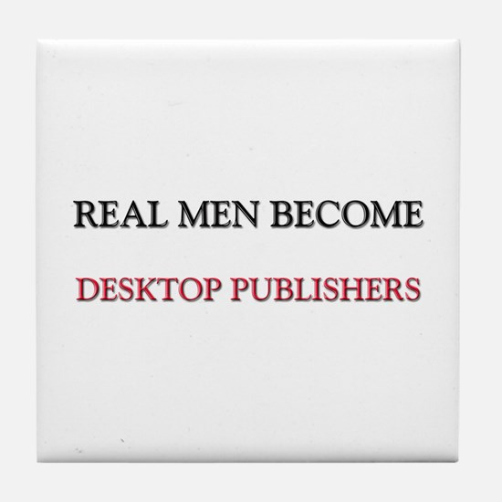 Real Men Become Desktop Publishers Tile Coaster
