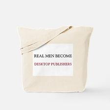 Real Men Become Desktop Publishers Tote Bag