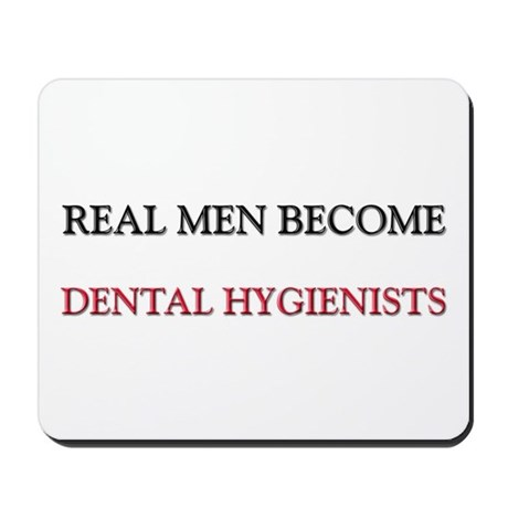 Real Men Become Dental Hygienists Mousepad
