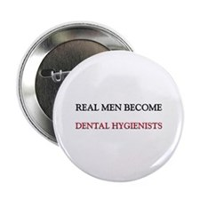 """Real Men Become Dental Hygienists 2.25"""" Button"""