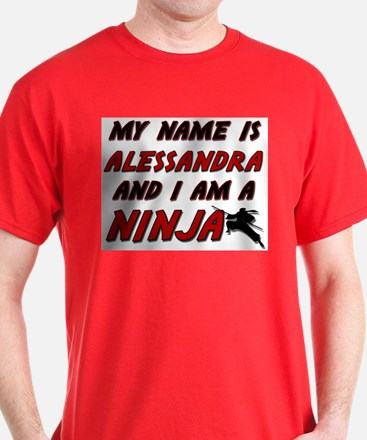 my name is alessandra and i am a ninja T-Shirt