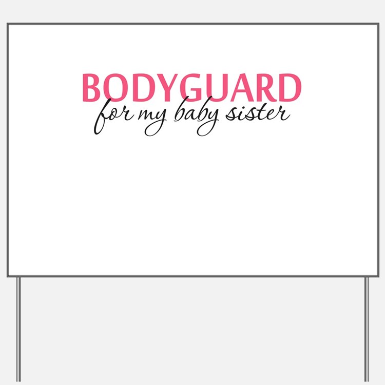 Bodyguard for my Baby Sister Yard Sign