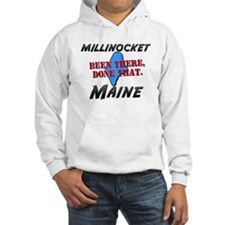 millinocket maine - been there, done that Hoodie