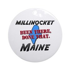 millinocket maine - been there, done that Ornament