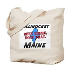 millinocket maine - been there, done that Tote Bag