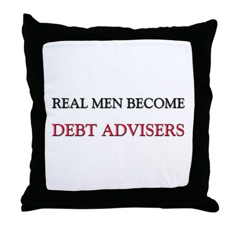 Real Men Become Debt Advisers Throw Pillow