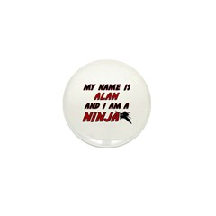 my name is alan and i am a ninja Mini Button (10 p