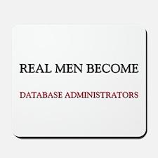 Real Men Become Database Administrators Mousepad