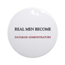 Real Men Become Database Administrators Ornament (