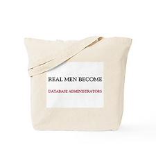 Real Men Become Database Administrators Tote Bag