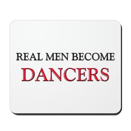Real Men Become Dancers Mousepad