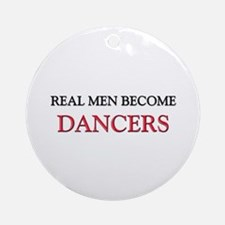 Real Men Become Dancers Ornament (Round)