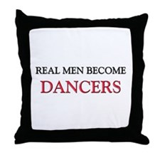 Real Men Become Dancers Throw Pillow